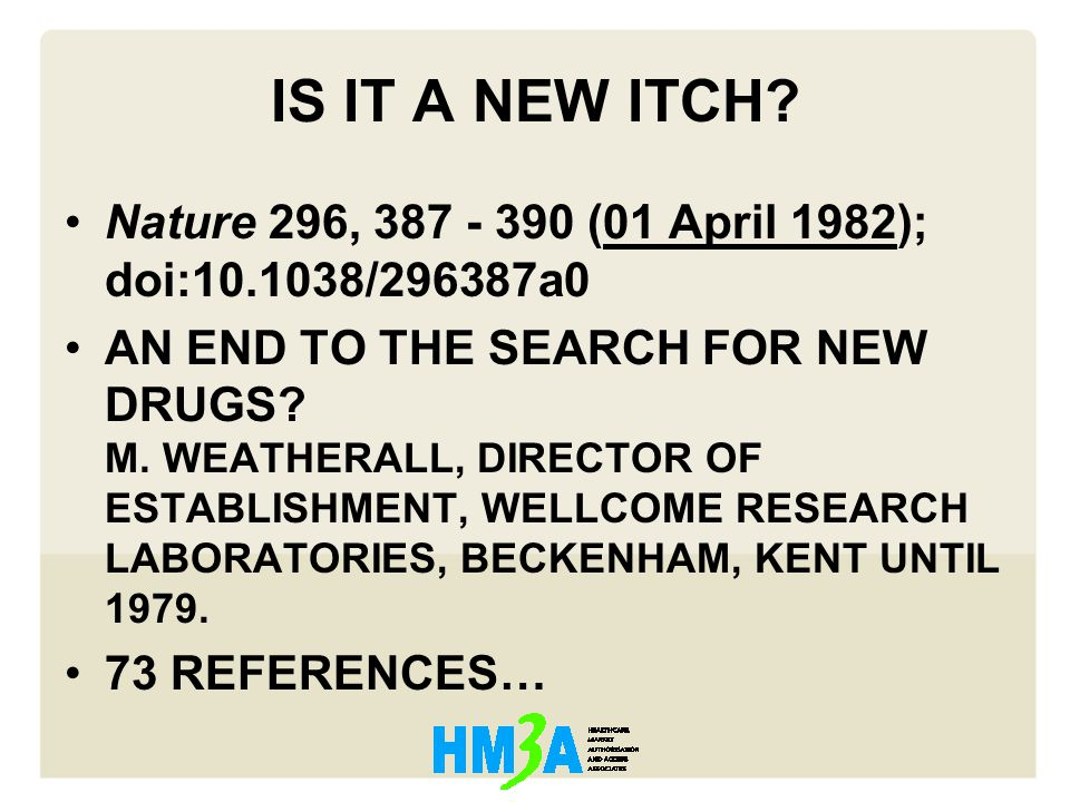 IS IT A NEW ITCH? Nature 296, 387 - 390 (01 April 1982); doi:10.1038/296387a0 AN END TO THE SEARCH FOR NEW DRUGS? M. WEATHERALL, DIRECTOR OF ESTABLISH