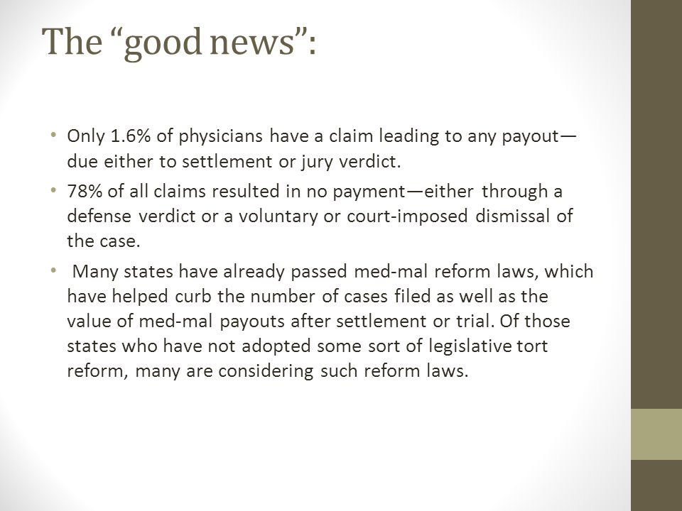 The good news : Only 1.6% of physicians have a claim leading to any payout— due either to settlement or jury verdict.
