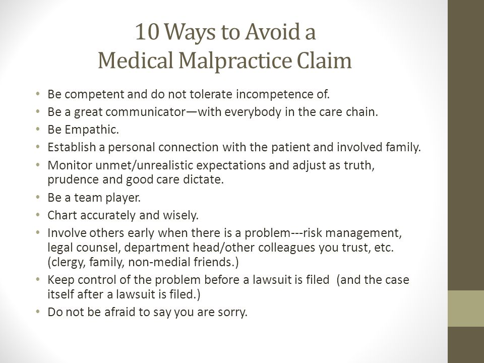 10 Ways to Avoid a Medical Malpractice Claim Be competent and do not tolerate incompetence of. Be a great communicator—with everybody in the care chai