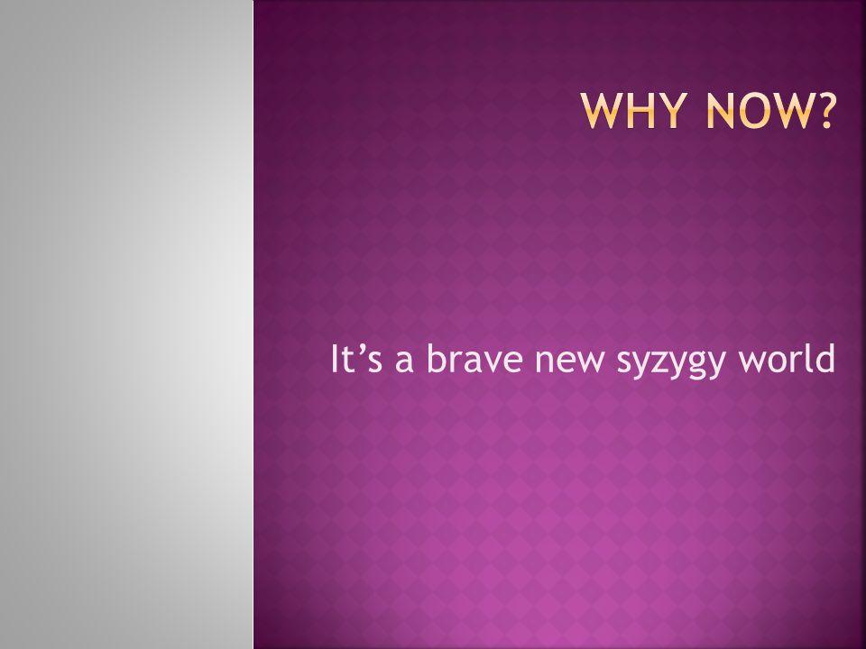 It's a brave new syzygy world
