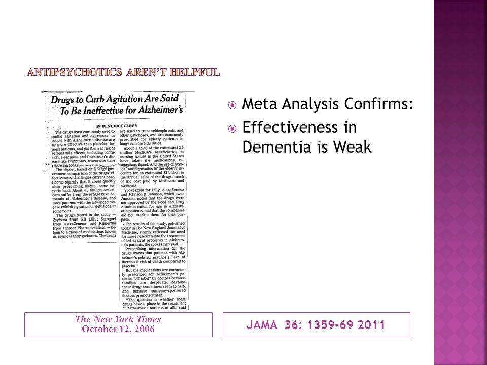 The New York Times October 12, 2006 JAMA 36: 1359-69 2011  Meta Analysis Confirms:  Effectiveness in Dementia is Weak