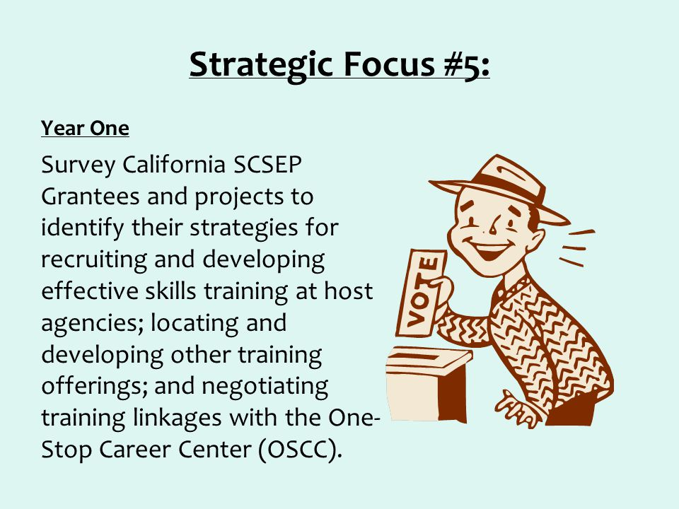 Strategic Focus #5: Year One Survey California SCSEP Grantees and projects to identify their strategies for recruiting and developing effective skills