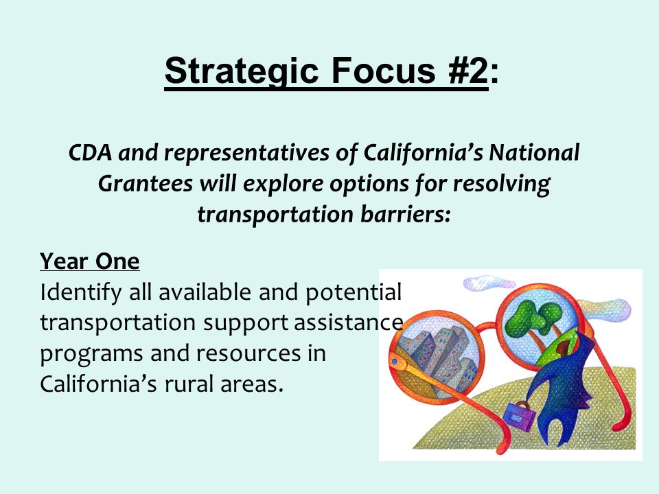 CDA and representatives of California's National Grantees will explore options for resolving transportation barriers: Year One Identify all available