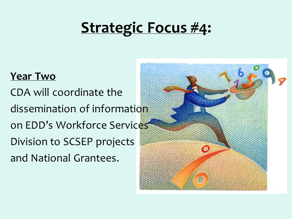 Strategic Focus #4: Year Two CDA will coordinate the dissemination of information on EDD's Workforce Services Division to SCSEP projects and National