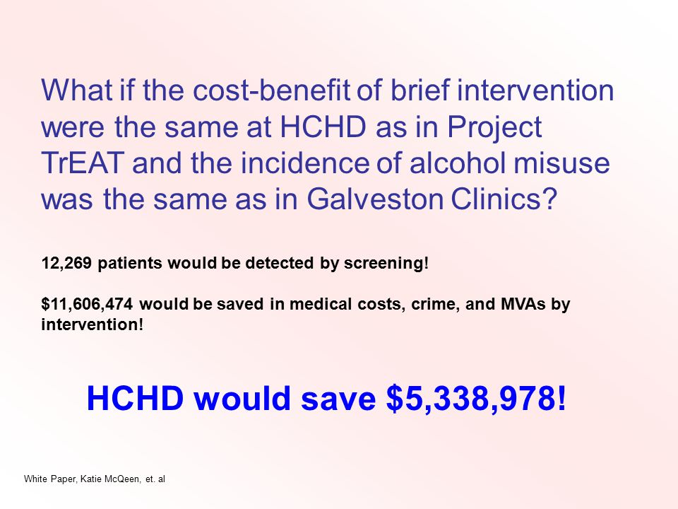 What if the cost-benefit of brief intervention were the same at HCHD as in Project TrEAT and the incidence of alcohol misuse was the same as in Galves
