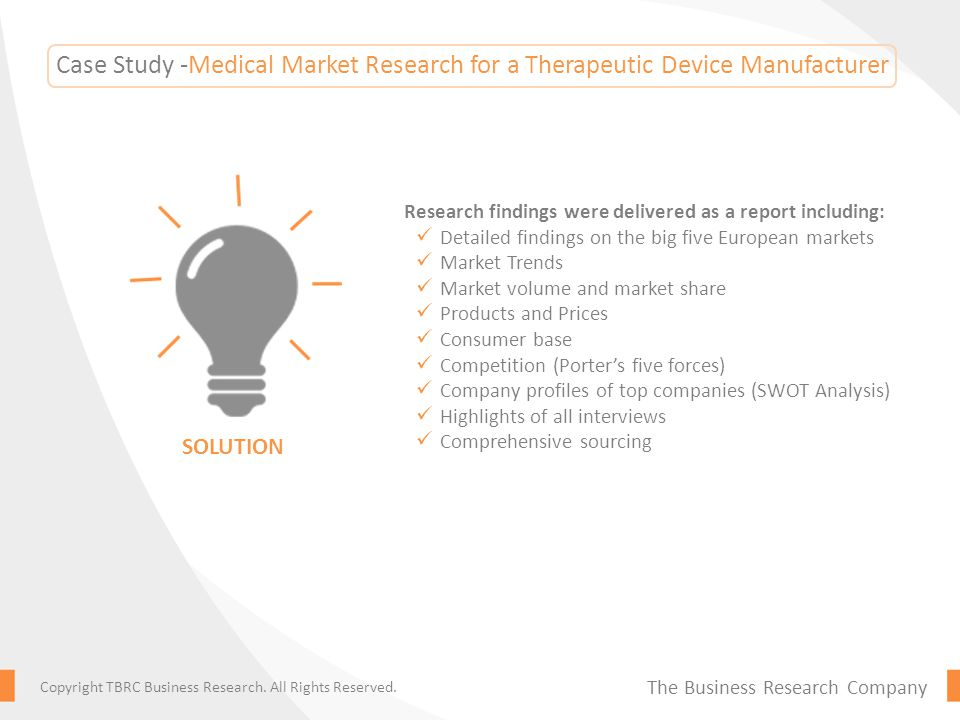 Case Study -Medical Market Research for a Therapeutic Device Manufacturer We conducted research through: Secondary research: Pubmed, Scirus, FDA, US Patent Office, European Patent Office Primary research: 10 Market-side interviews: Sales and Marketing, R&D and Product Development Heads.