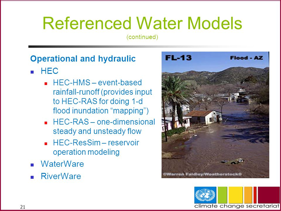 21 Referenced Water Models (continued) Operational and hydraulic HEC HEC-HMS – event-based rainfall-runoff (provides input to HEC-RAS for doing 1-d flood inundation mapping ) HEC-RAS – one-dimensional steady and unsteady flow HEC-ResSim – reservoir operation modeling WaterWare RiverWare