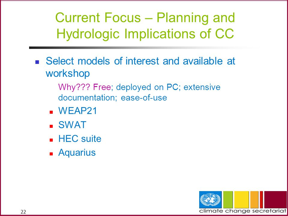 22 Current Focus – Planning and Hydrologic Implications of CC Select models of interest and available at workshop Why??.