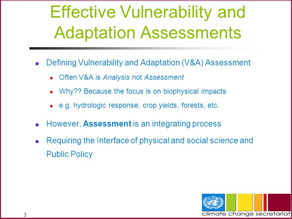 3 Effective Vulnerability and Adaptation Assessments Defining Vulnerability and Adaptation (V&A) Assessment Often V&A is Analysis not Assessment Why?.