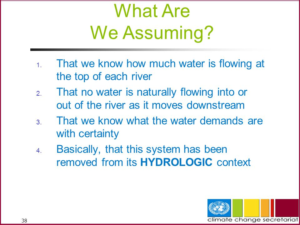 38 What Are We Assuming.1. That we know how much water is flowing at the top of each river 2.
