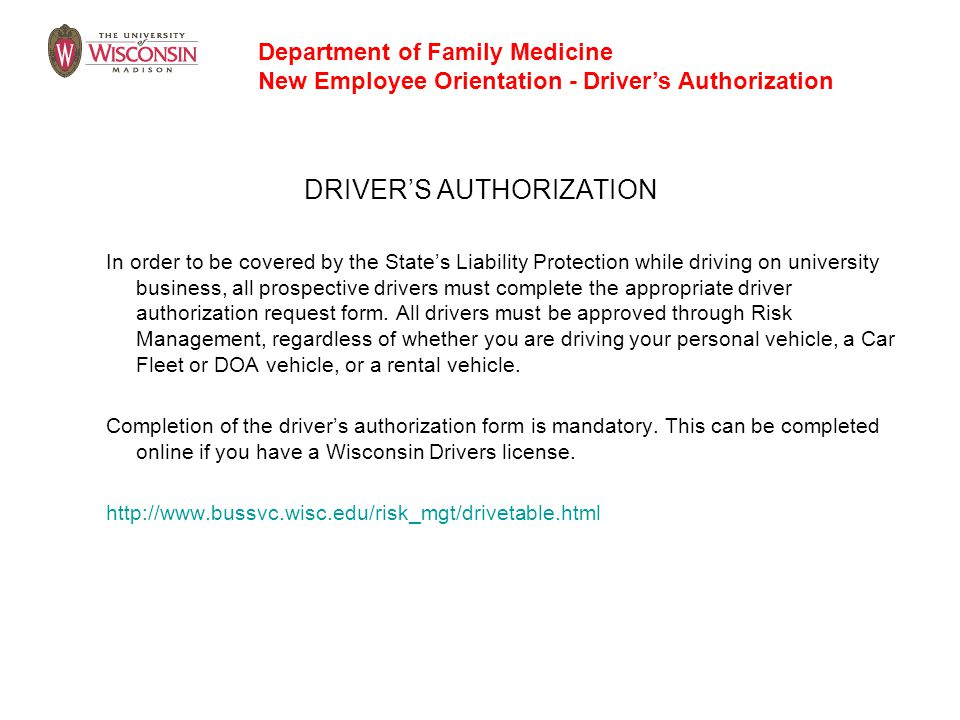 DRIVER'S AUTHORIZATION In order to be covered by the State's Liability Protection while driving on university business, all prospective drivers must c