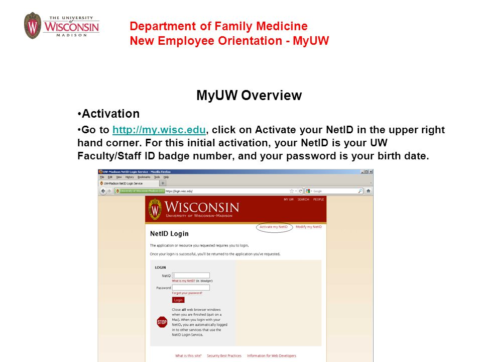 MyUW Overview Activation Go to http://my.wisc.edu, click on Activate your NetID in the upper right hand corner. For this initial activation, your NetI