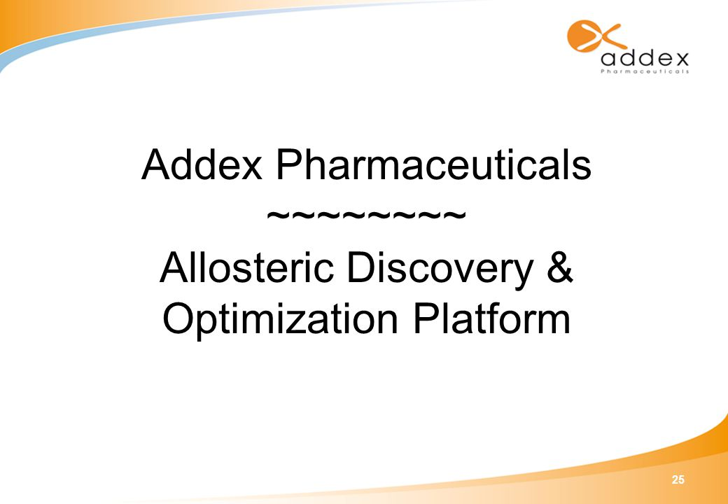 25 Addex Pharmaceuticals ~~~~~~~~ Allosteric Discovery & Optimization Platform
