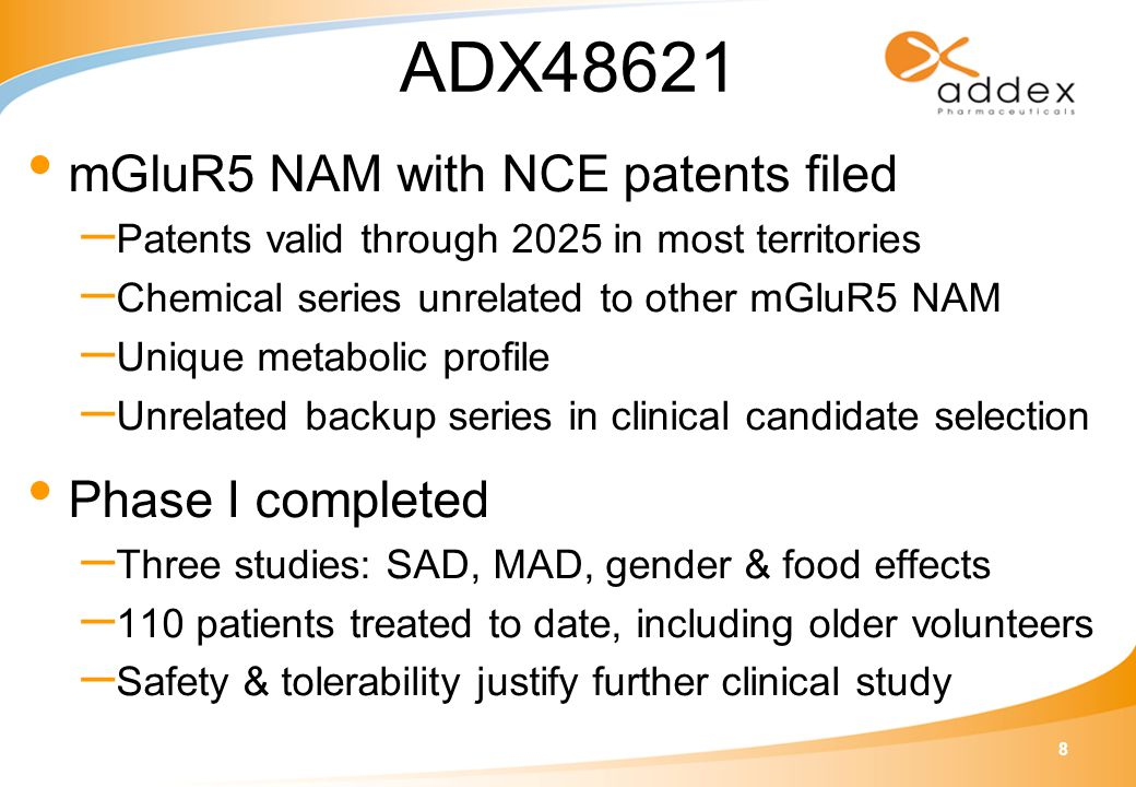 8 ADX48621 mGluR5 NAM with NCE patents filed – Patents valid through 2025 in most territories – Chemical series unrelated to other mGluR5 NAM – Unique