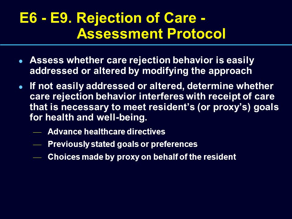 E6 - E9. Rejection of Care - Assessment Protocol Assess whether care rejection behavior is easily addressed or altered by modifying the approach If no