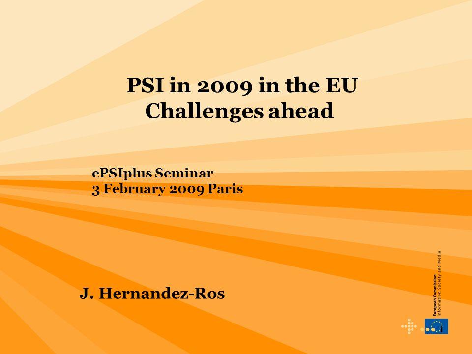 1 PSI in 2009 in the EU Challenges ahead ePSIplus Seminar 3 February 2009 Paris J. Hernandez-Ros