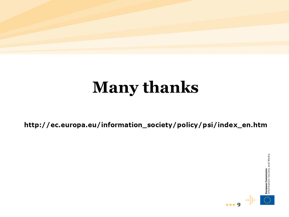 9 Many thanks http://ec.europa.eu/information_society/policy/psi/index_en.htm