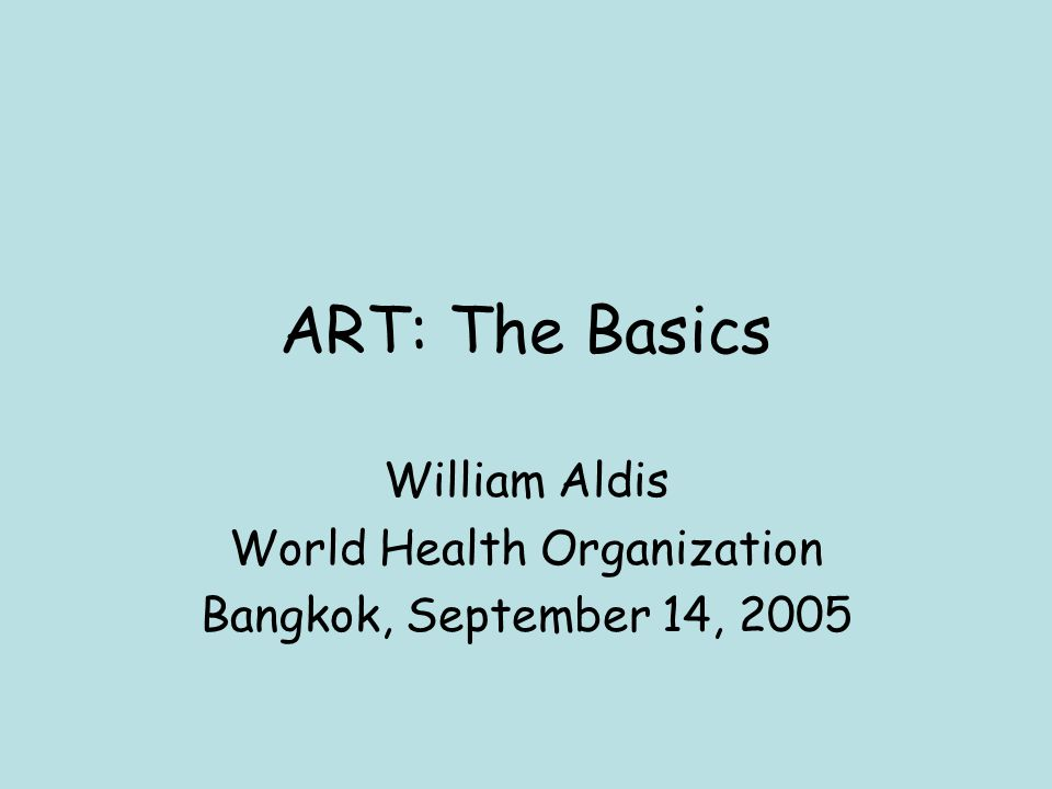 'ART': the Basics The virus The disease Basics of treatment Setting national treatment policy Scaling up: Global progress ('3x5') Treatment versus prevention…??.