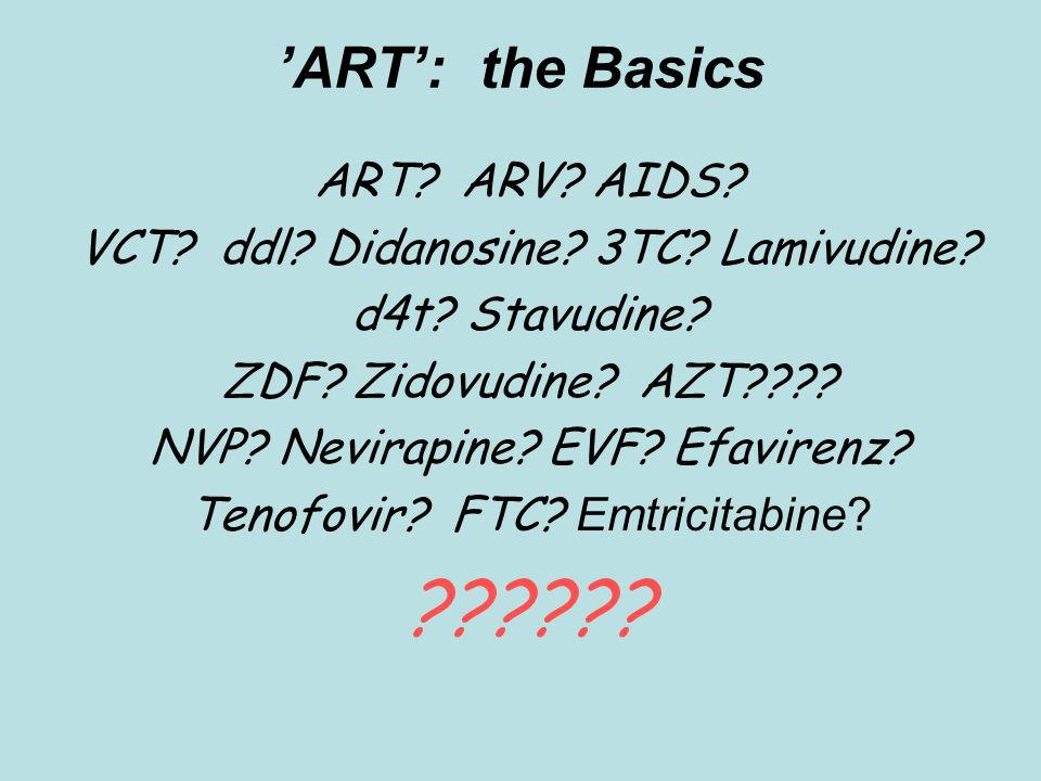 'ART': the Basics d4T or ZVD + 3TC + NVP or EFV …what does that mean.