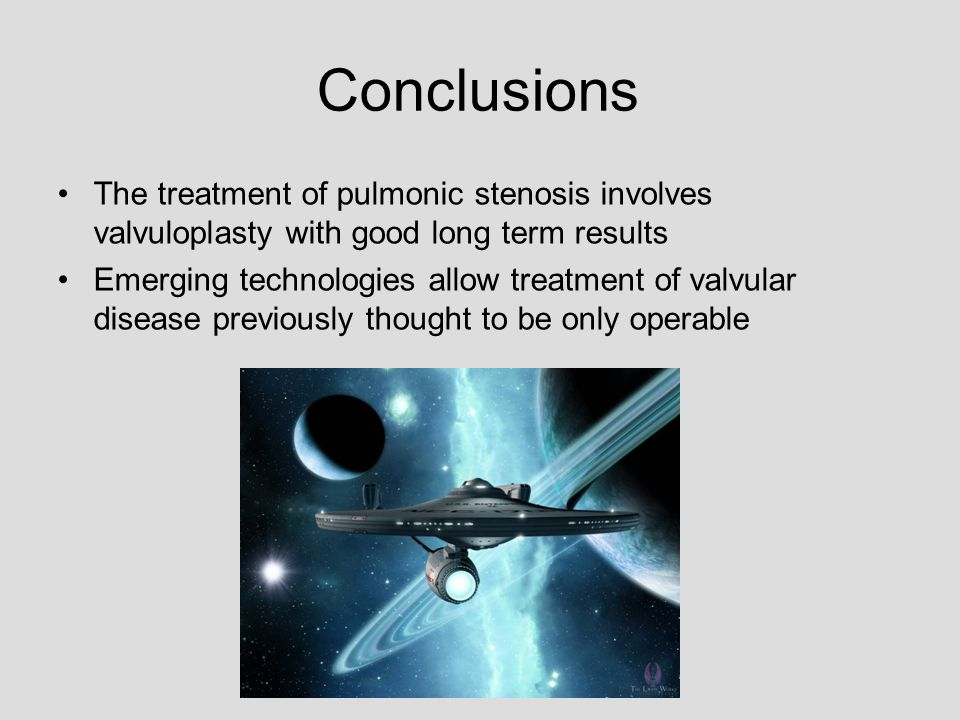 Conclusions The treatment of pulmonic stenosis involves valvuloplasty with good long term results Emerging technologies allow treatment of valvular disease previously thought to be only operable