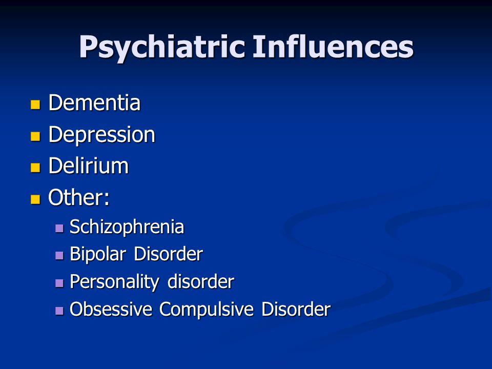 Psychiatric Influences Dementia Dementia Depression Depression Delirium Delirium Other: Other: Schizophrenia Schizophrenia Bipolar Disorder Bipolar Di