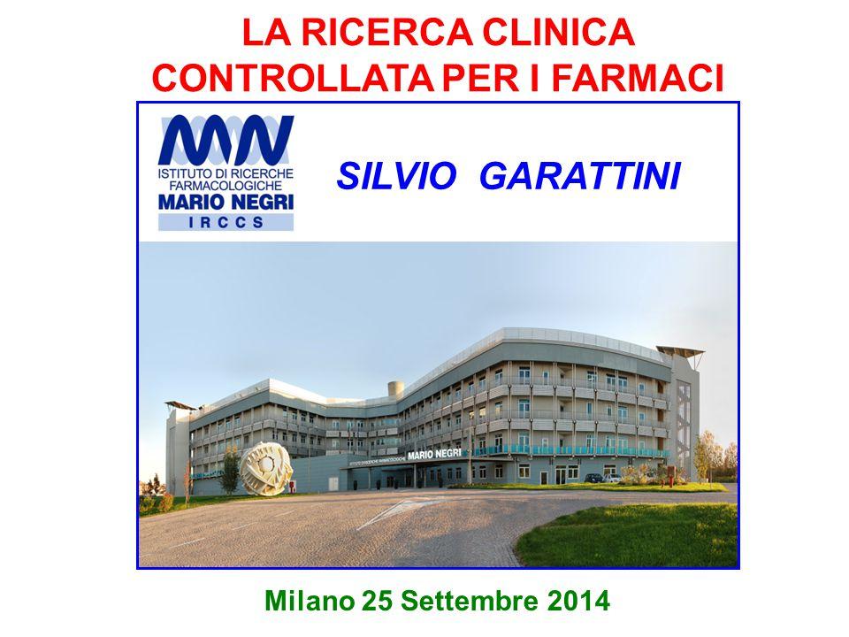 LA RICERCA CLINICA CONTROLLATA PER I FARMACI Milano 25 Settembre 2014 SILVIO GARATTINI