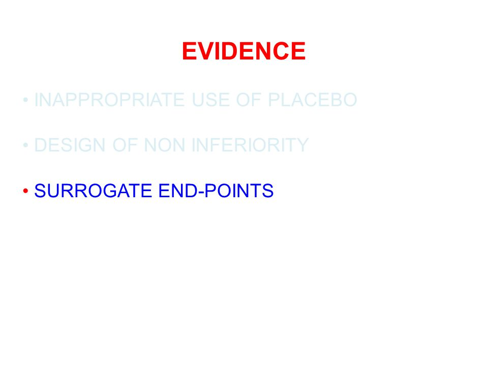 EVIDENCE INAPPROPRIATE USE OF PLACEBO DESIGN OF NON INFERIORITY SURROGATE END-POINTS