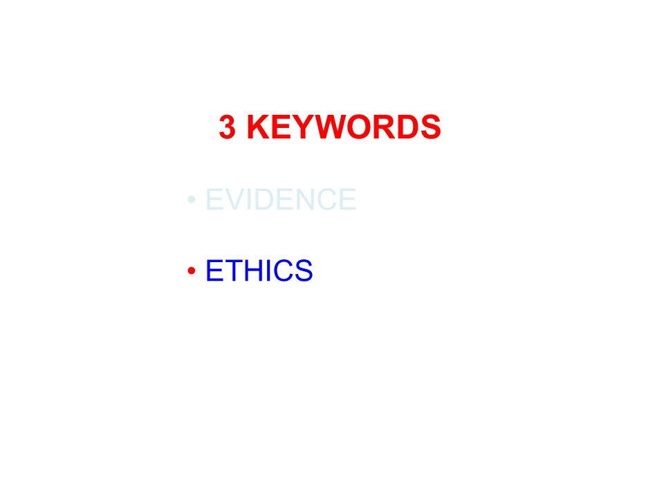 3 KEYWORDS EVIDENCE ETHICS