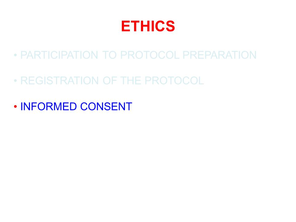 ETHICS PARTICIPATION TO PROTOCOL PREPARATION REGISTRATION OF THE PROTOCOL INFORMED CONSENT
