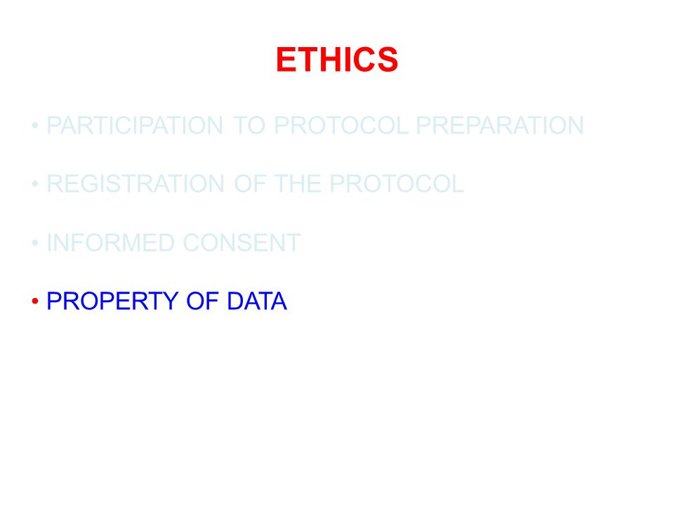 ETHICS PARTICIPATION TO PROTOCOL PREPARATION REGISTRATION OF THE PROTOCOL INFORMED CONSENT PROPERTY OF DATA