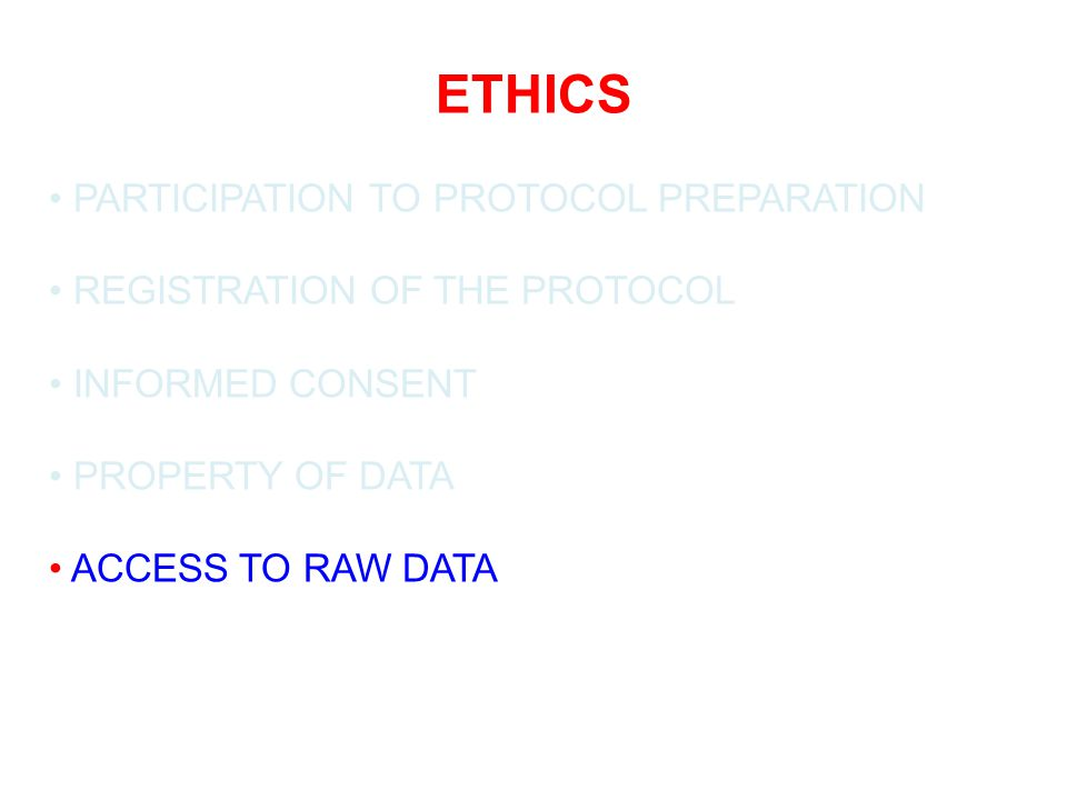 ETHICS PARTICIPATION TO PROTOCOL PREPARATION REGISTRATION OF THE PROTOCOL INFORMED CONSENT PROPERTY OF DATA ACCESS TO RAW DATA