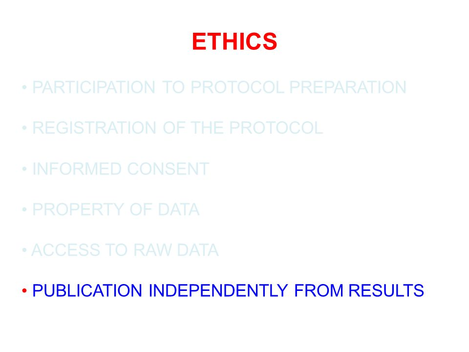 ETHICS PARTICIPATION TO PROTOCOL PREPARATION REGISTRATION OF THE PROTOCOL INFORMED CONSENT PROPERTY OF DATA ACCESS TO RAW DATA PUBLICATION INDEPENDENT