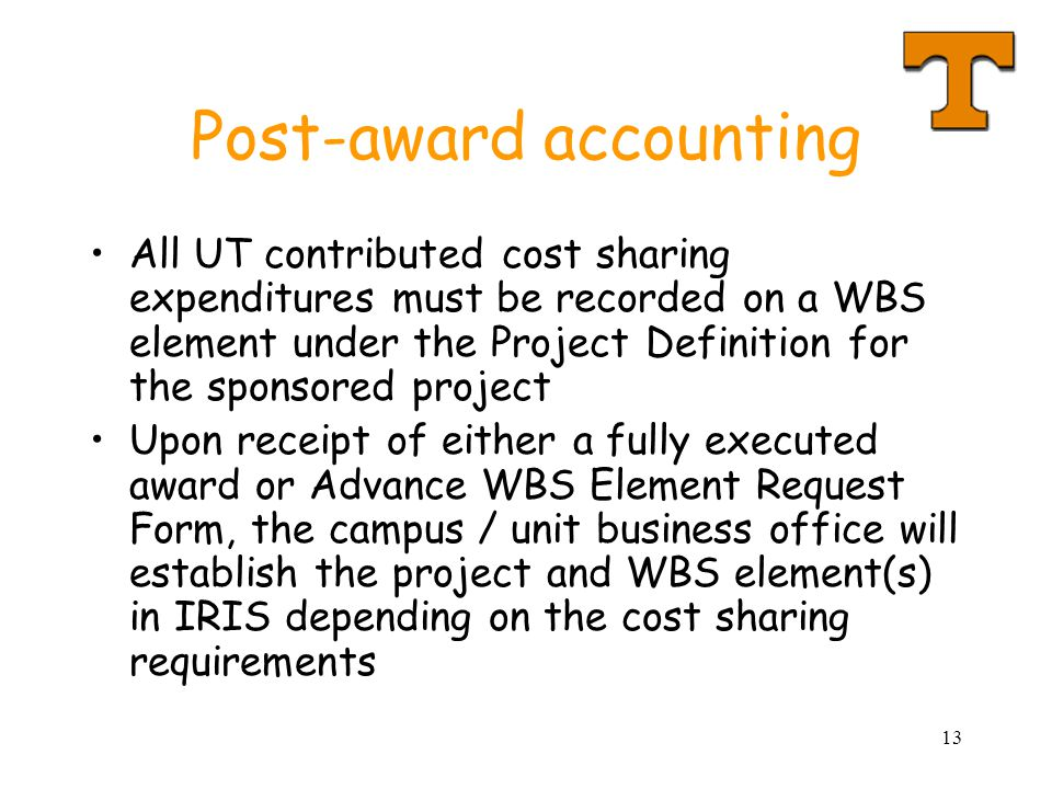 13 Post-award accounting All UT contributed cost sharing expenditures must be recorded on a WBS element under the Project Definition for the sponsored