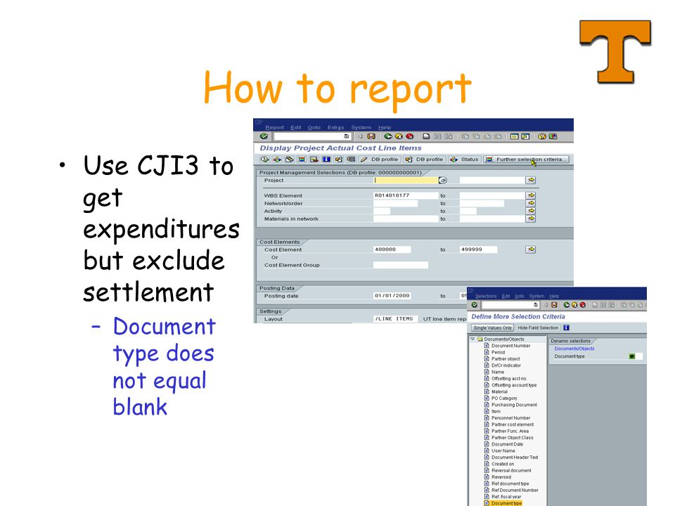 22 How to report Use CJI3 to get expenditures but exclude settlement –Document type does not equal blank