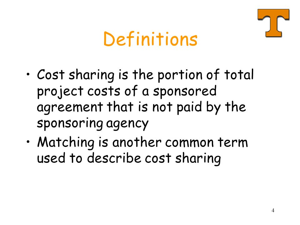 4 Definitions Cost sharing is the portion of total project costs of a sponsored agreement that is not paid by the sponsoring agency Matching is anothe