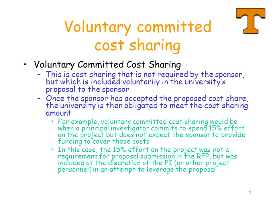7 Voluntary committed cost sharing Voluntary Committed Cost Sharing –This is cost sharing that is not required by the sponsor, but which is included v