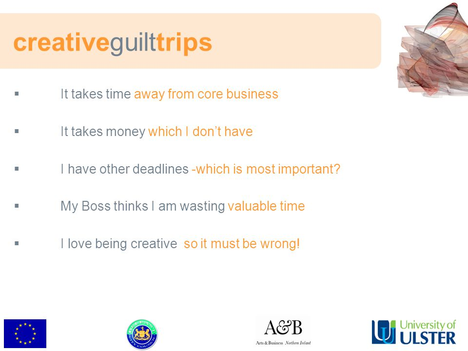 creativeguilttrips  It takes time away from core business  It takes money which I don't have  I have other deadlines -which is most important.