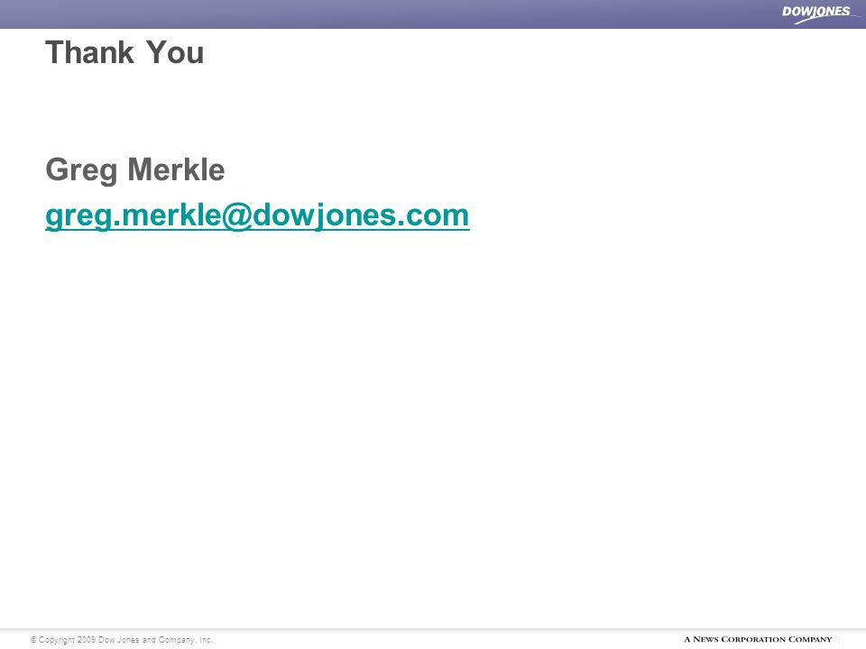 | © Copyright 2009 Dow Jones and Company, Inc. Thank You Greg Merkle greg.merkle@dowjones.com