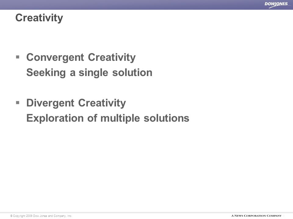 | Creativity  Convergent Creativity Seeking a single solution  Divergent Creativity Exploration of multiple solutions