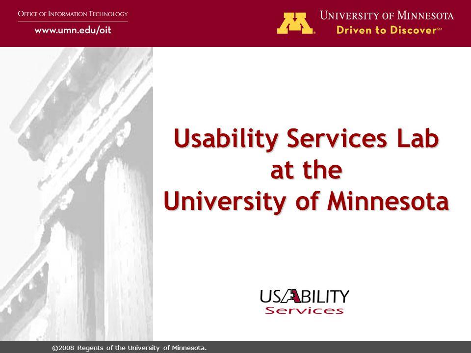 ©2008 Regents of the University of Minnesota. Usability Services Lab at the University of Minnesota