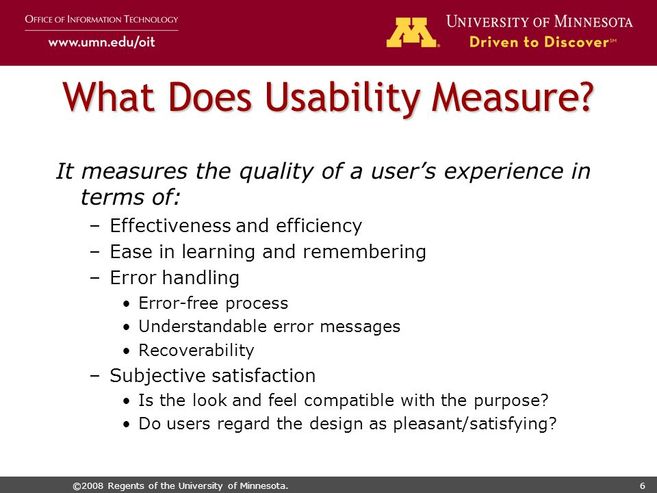 ©2008 Regents of the University of Minnesota.6 What Does Usability Measure.