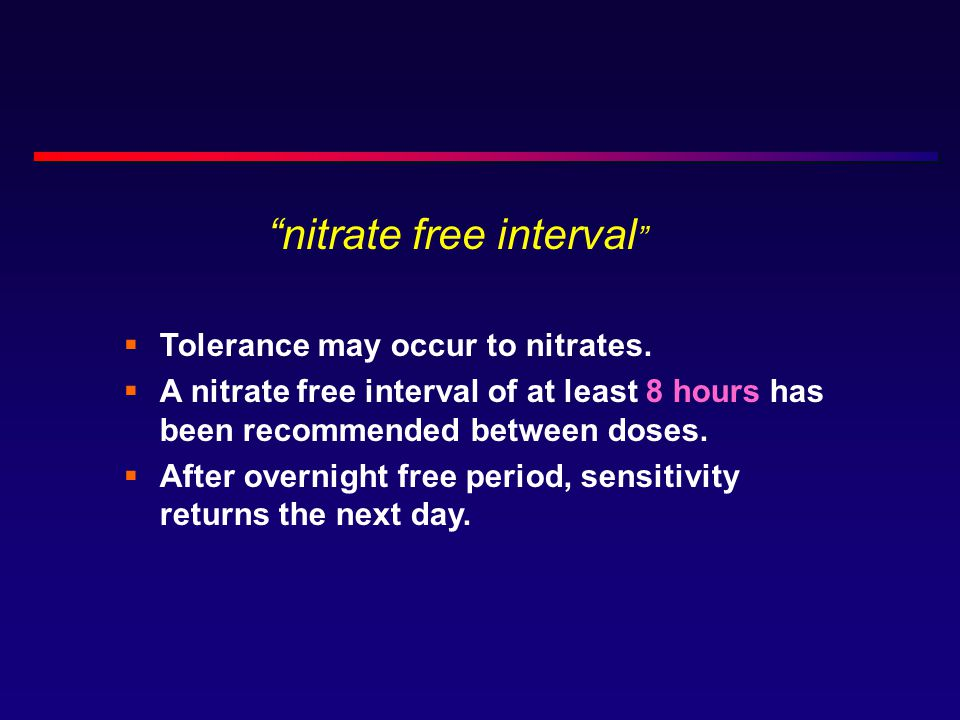  Tolerance may occur to nitrates.
