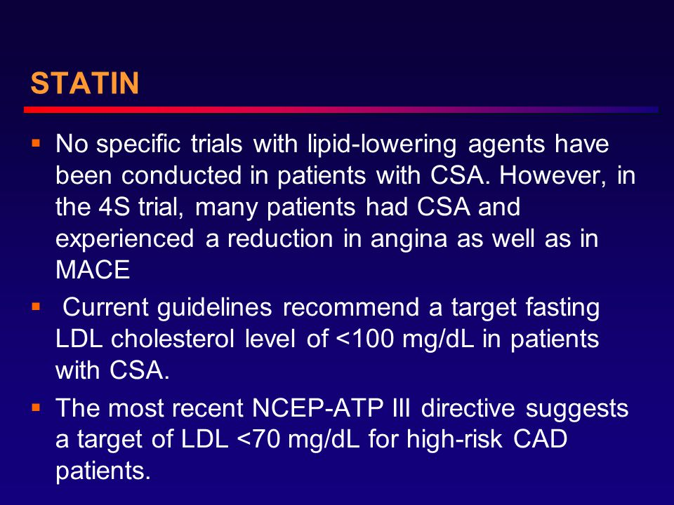 STATIN  No specific trials with lipid-lowering agents have been conducted in patients with CSA.