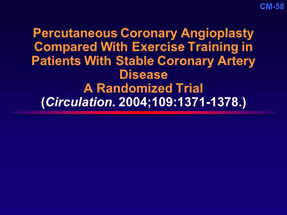 CM-58 Percutaneous Coronary Angioplasty Compared With Exercise Training in Patients With Stable Coronary Artery Disease A Randomized Trial (Circulation.