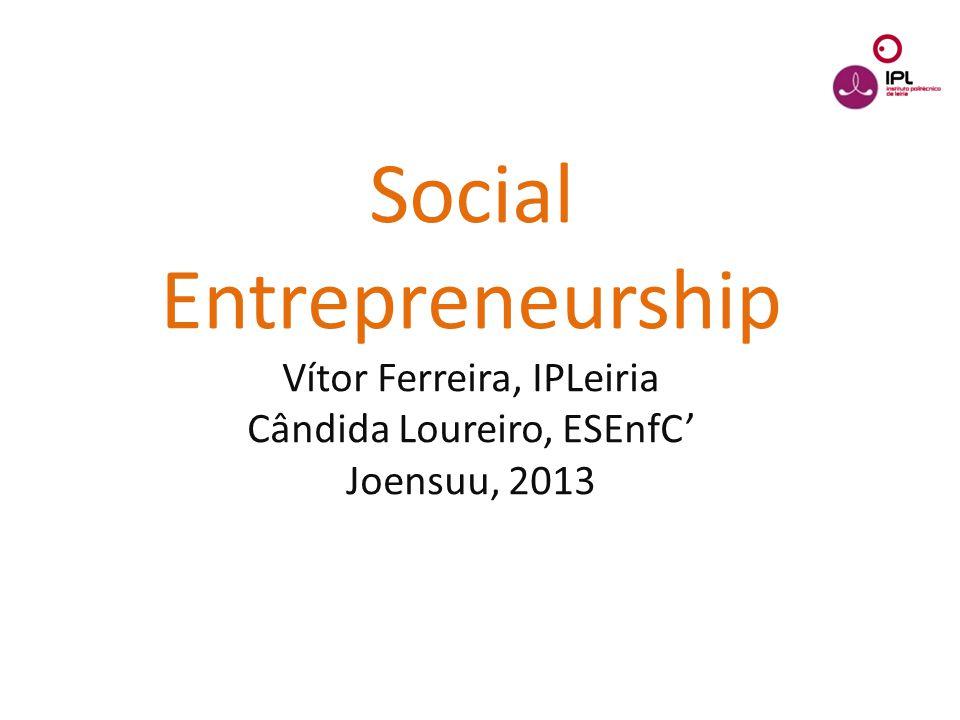 Dream > Believe > Pursue Social Entrepreneurship Vítor Ferreira, IPLeiria Cândida Loureiro, ESEnfC' Joensuu, 2013