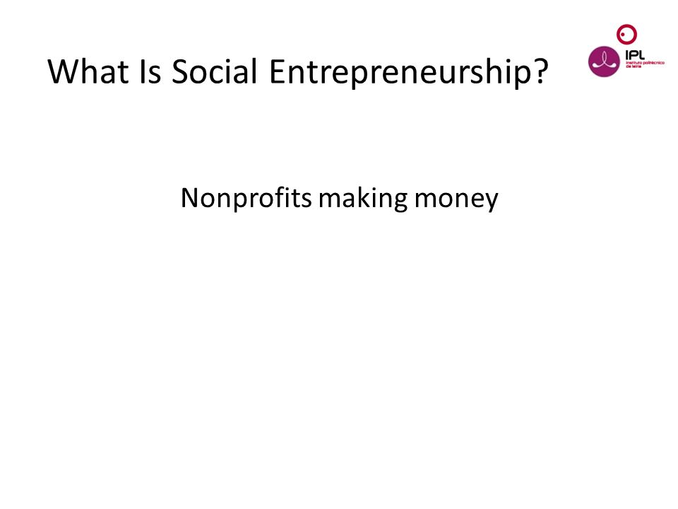 Dream > Believe > Pursue What Is Social Entrepreneurship Nonprofits making money