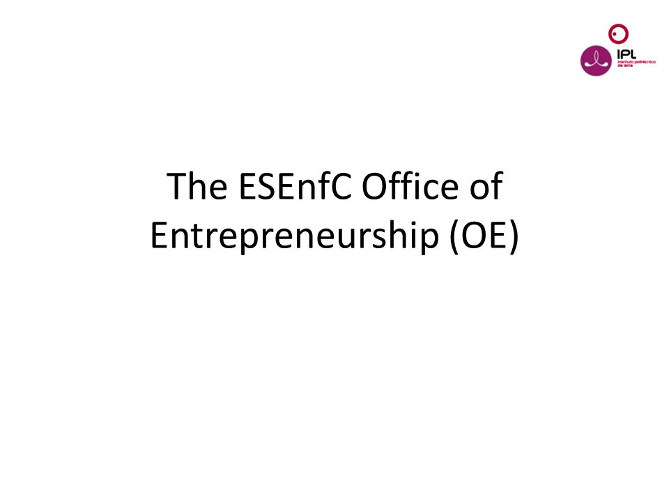 Dream > Believe > Pursue The ESEnfC Office of Entrepreneurship (OE)