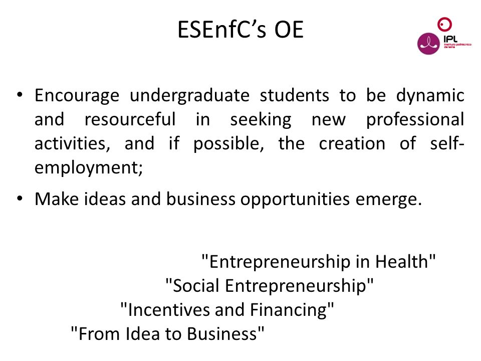 Dream > Believe > Pursue ESEnfC's OE Encourage undergraduate students to be dynamic and resourceful in seeking new professional activities, and if pos
