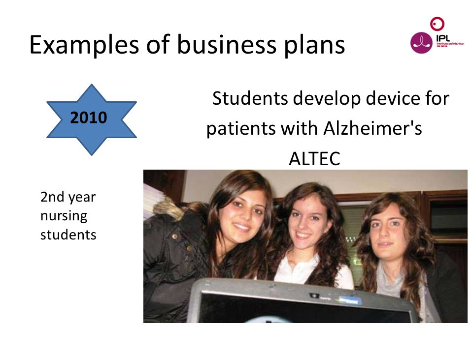 Dream > Believe > Pursue Students develop device for patients with Alzheimer s ALTEC Examples of business plans 2010 2nd year nursing students