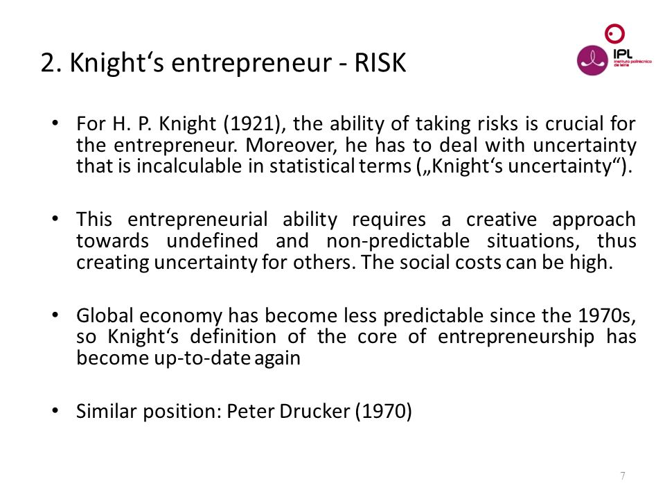 Dream > Believe > Pursue 7 2. Knight's entrepreneur - RISK For H. P. Knight (1921), the ability of taking risks is crucial for the entrepreneur. Moreo